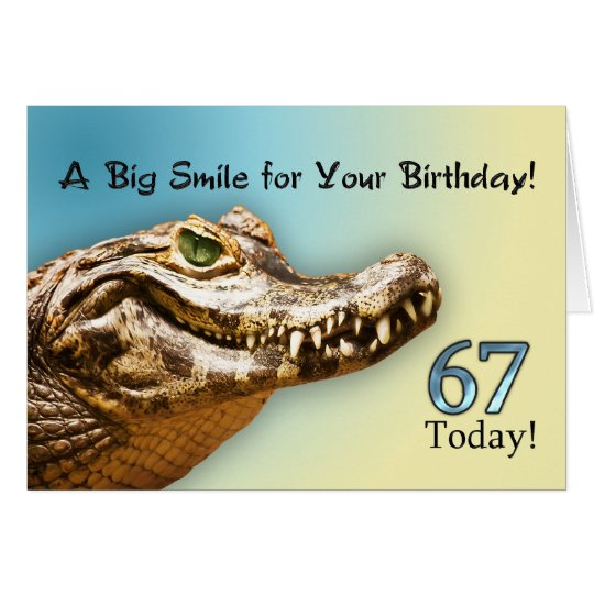 67th  Birthday card with a smiling alligator