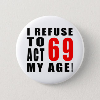 69 birthday design 6 cm round badge