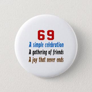 69 birthday designs 6 cm round badge