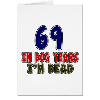 69 In Dog Years I Am Dead Card