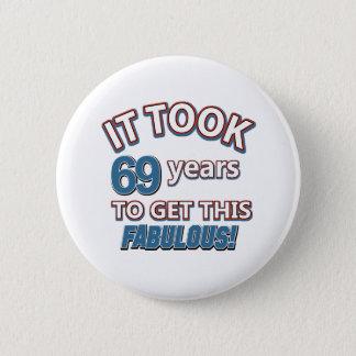 69th year birthday designs 6 cm round badge