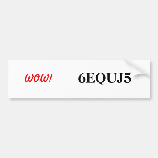 6EQUJ5 WOW! Bumper Sticker
