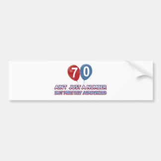 70 aint just a number bumper sticker