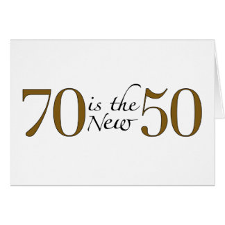70 Is The New 50 Card