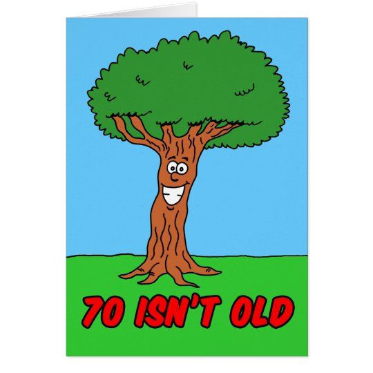 70 Isn't Old If You're A Tree Greeting Card