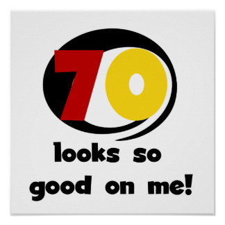70 Looks So Good on Me T-shirts and Gifts Poster