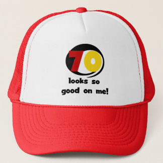 70 Looks So Good on Me T-shirts and Gifts Trucker Hat