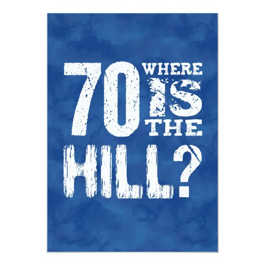 70 Where Is The Hill Funny 70th Birthday BL70Z Card
