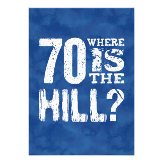 70 Where Is The Hill Funny 70th Birthday BL70Z Cards