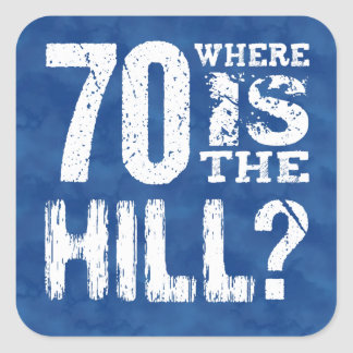70 Where Is The Hill Funny 70th Birthday BL70Z Sticker