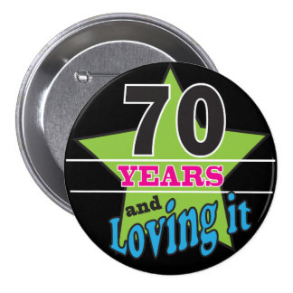 70 Years and Loving it! Buttons
