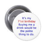 71 Polite thing to do Button