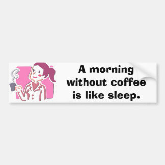 7400443, A morning without coffee is like sleep. Bumper Sticker