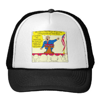 750 Drugs coming across our boarders cartoon Cap