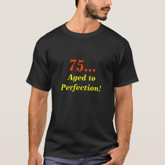 75..., Aged to Perfection! T-Shirt