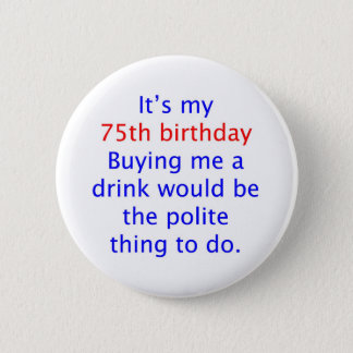 75 buy me a drink 6 cm round badge