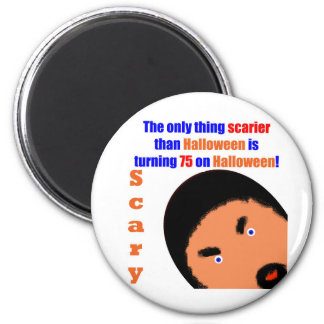 75 Scary Birthday 6 Cm Round Magnet