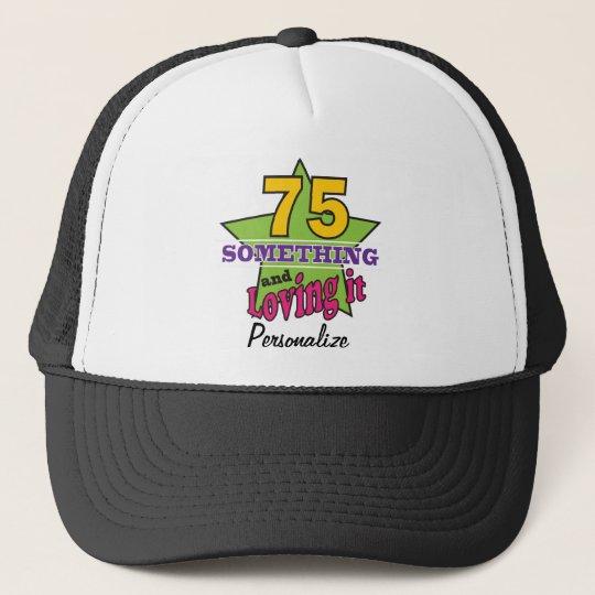 75 Something and Loving it   75th Birthday Trucker Hat