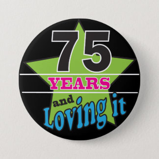 75 Years and Loving it - 75th Brithday 7.5 Cm Round Badge