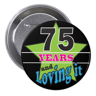 75 Years and Loving it 7.5 Cm Round Badge