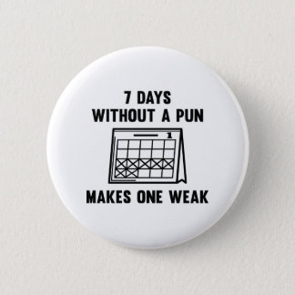 7 Days Without A Pun 6 Cm Round Badge