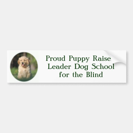 805, Proud Puppy Raiser!Leader Dog Schoolfor th Bumper