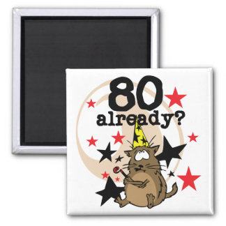 80 Already Birthday Square Magnet