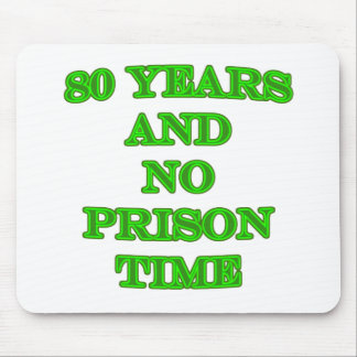 80 and no prison time mouse mat