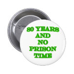 80 and no prison time pinback button
