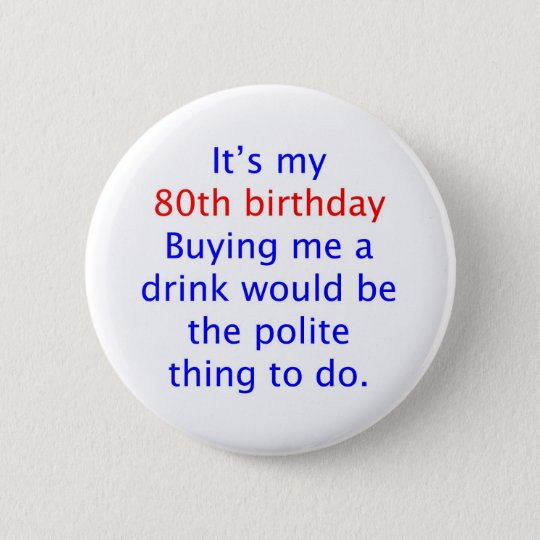 80 buy me a drink 6 cm round badge