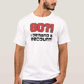 80?! I Demand A Recount T-Shirt