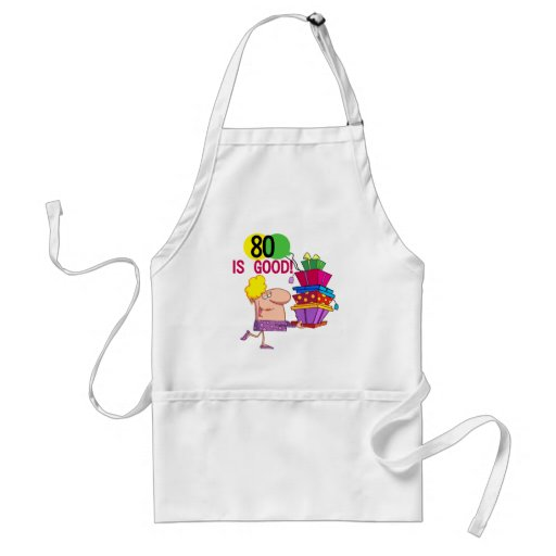 80 is Good Birthday Tshirts and Gifts Aprons