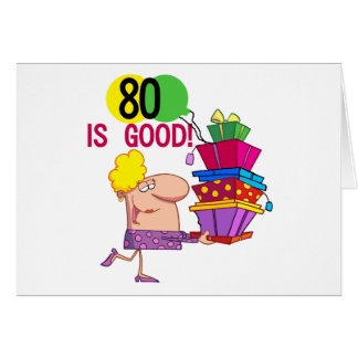 80 is Good Birthday Tshirts and Gifts Greeting Card
