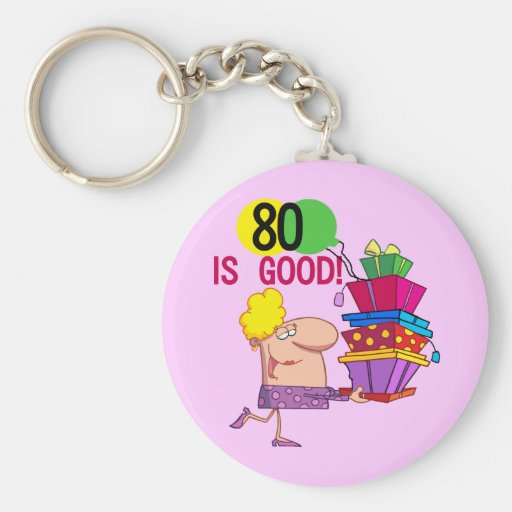 80 is Good Birthday Tshirts and Gifts Key Chain