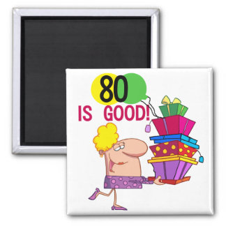 80 is Good Birthday Tshirts and Gifts Magnets