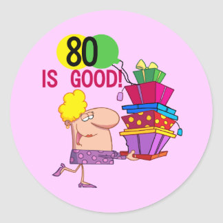 80 is Good Birthday Tshirts and Gifts Round Stickers