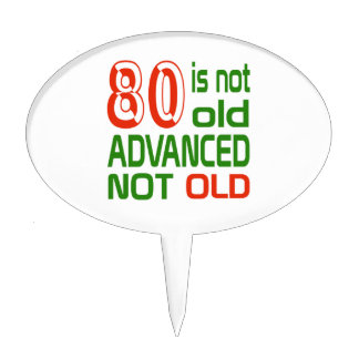 80 is not old advanced not old cake picks