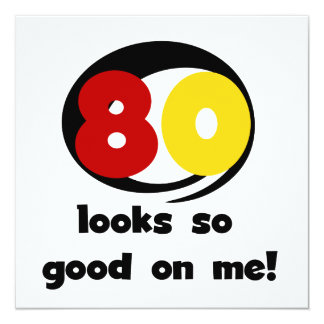80 Looks So Good On Me T-shirts and Gifts 13 Cm X 13 Cm Square Invitation Card