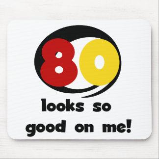 80 Looks So Good On Me T-shirts and Gifts Mousepads