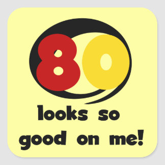 80 Looks So Good On Me T-shirts and Gifts Square Sticker