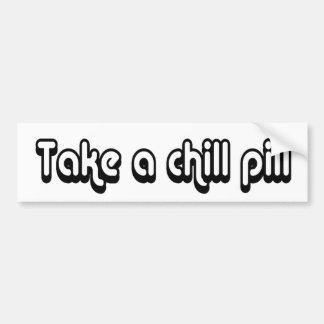 80 s catch phase take a chill pill on a sticker bumper sticker
