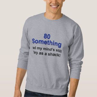 80 Something... Sweatshirt