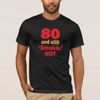 80 Years Old and Still Smokin Hot T-Shirt