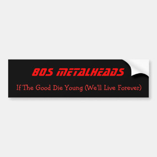 80s Metalheads If The Good Die Young We ll Li Bumper Stickers