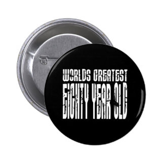 80th Birthday 80  World's Greatest Eighty Year Old 6 Cm Round Badge