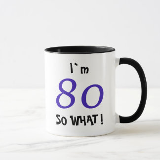"80th Birthday Funny Gift ""So what"" Mug"