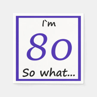 80th Birthday Funny I`m 80 so what Paper Napkin