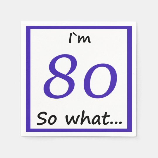 80th Birthday Funny I`m 80 so what Paper