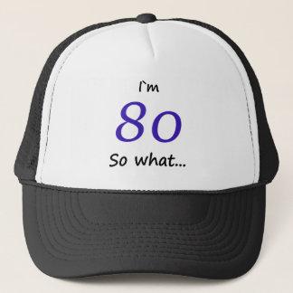 80th Birthday Funny I`m 80 so what Trucker Hat