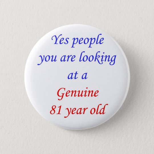 81  Genuine 81 Year Old 6 Cm Round Badge